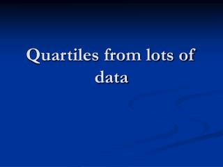 Quartiles from lots of data