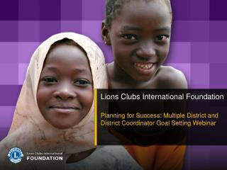 Lions Clubs International Foundation  Planning for Success: Multiple District and District Coordinator Goal Setting Webi