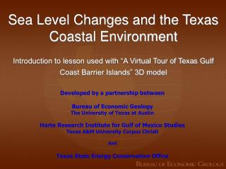 Sea Level Changes and the Texas Coastal Environment  Introduction to lesson used with  A Virtual Tour of Texas Gulf Coas