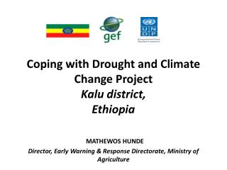Coping with Drought and Climate Change Project Kalu district, Ethiopia   MATHEWOS HUNDE Director, Early Warning  Respons