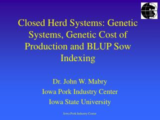 Closed Herd Systems: Genetic Systems, Genetic Cost of Production and BLUP Sow Indexing