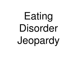 Eating Disorder Jeopardy