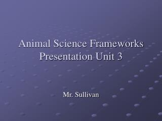 Animal Science Frameworks Presentation Unit 3