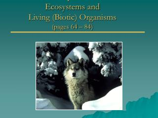 Chapter 4 Ecosystems and Living Biotic Organisms pages 64   84