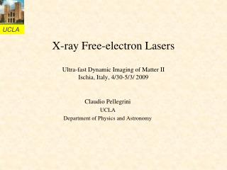 X-ray Free-electron Lasers  Ultra-fast Dynamic Imaging of Matter II Ischia, Italy, 4