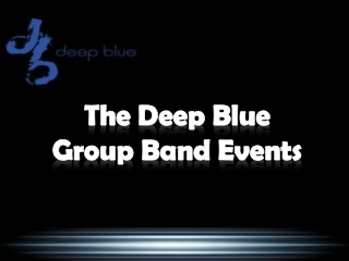 The Deep Blue Group Band Events