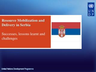 Resource Mobilization and Delivery in Serbia  Successes, lessons learnt and challenges