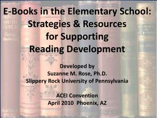 e-books in the elementary school: strategies  resources  for supporting  reading development  developed by suzanne m. ro