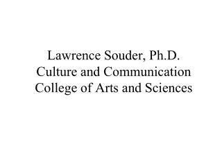 Lawrence Souder, Ph.D. Culture and Communication College of Arts and Sciences