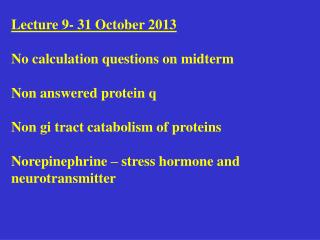 Lecture 9- 31 October 2013  No calculation questions on midterm  Non answered protein q  Non gi tract catabolism of prot