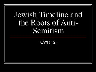 Jewish Timeline and the Roots of Anti-Semitism