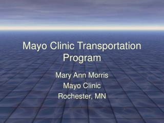 Mayo Clinic Transportation Program Mary Ann Morris
