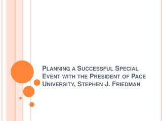 Planning a Successful Special Event with the President of Pace University, Stephen J. Friedman
