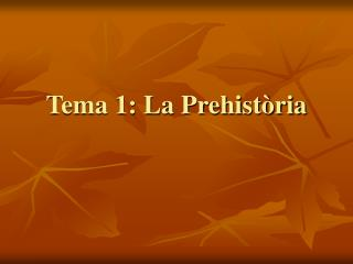 Tema 1: La Prehist ria