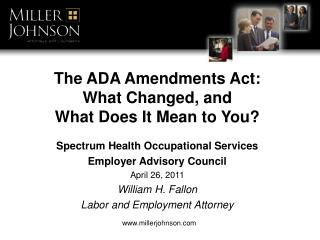 The ADA Amendments Act: What Changed, and  What Does It Mean to You  Spectrum Health Occupational Services  Employer Adv