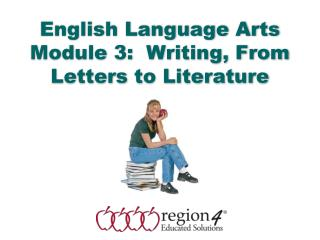 English Language Arts Module 3:  Writing, From Letters to Literature