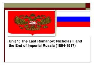 Unit 1: The Last Romanov: Nicholas II and the End of Imperial Russia 1894-1917