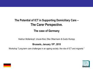 The Potential of ICT in Supporting Domiciliary Care    The Carer Perspective. The case of Germany  Heidrun Mollenkopf, U