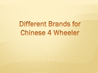 Different brands for chinese 4 wheeler
