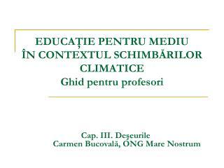 EDUCATIE PENTRU MEDIU  N CONTEXTUL SCHIMBARILOR CLIMATICE Ghid pentru profesori