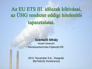 Az EU ETS III. idoszak kih v sai,  az  HG rendszer eddigi hiteles toi tapasztalatai.