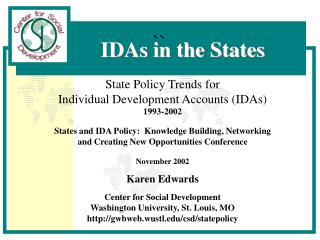 State Policy Trends for Individual Development Accounts IDAs 1993-2002  States and IDA Policy:  Knowledge Building, Netw