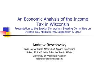 An Economic Analysis of the Income Tax in Wisconsin Presentation to the Special Symposium Steering Committee on Income T