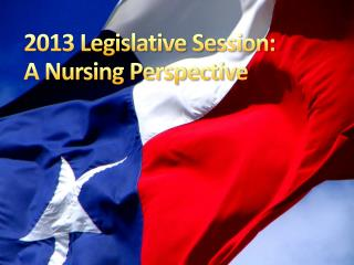 2013 Legislative Session:  A Nursing Perspective