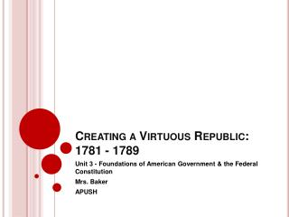 Creating a Virtuous Republic: 1781 - 1789