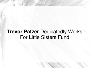 Trevor Patzer Dedicatedly Works For Little Sisters Fund