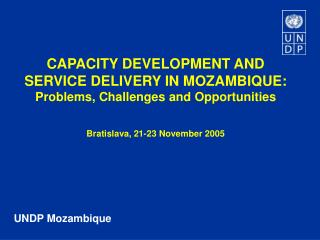 CAPACITY DEVELOPMENT AND SERVICE DELIVERY IN MOZAMBIQUE: Problems, Challenges and Opportunities  Bratislava, 21-23 Novem