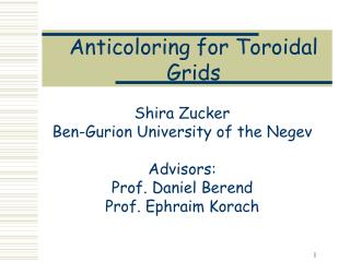 Shira Zucker Ben-Gurion University of the Negev  Advisors: Prof. Daniel Berend Prof. Ephraim Korach