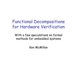 Functional Decompositions for Hardware Verification