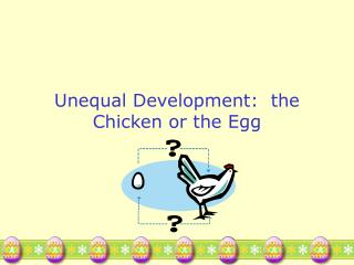 Unequal Development:  the Chicken or the Egg