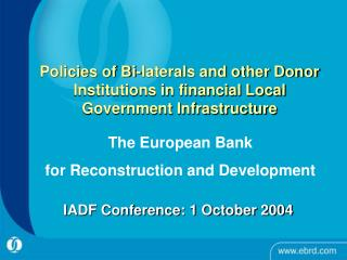 Policies of Bi-laterals and other Donor Institutions in financial Local Government Infrastructure