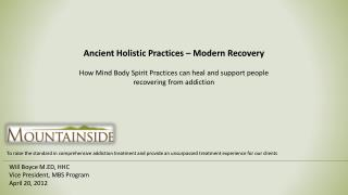 Ancient Holistic Practices   Modern Recovery  How Mind Body Spirit Practices can heal and support people recovering from