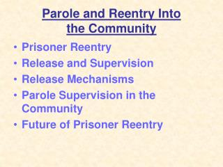 Parole and Reentry Into  the Community