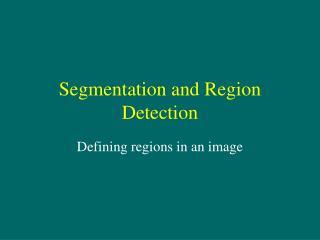Segmentation and Region Detection