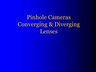 Pinhole Cameras Converging  Diverging Lenses