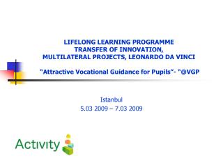 LIFELONG LEARNING PROGRAMME TRANSFER OF INNOVATION,  MULTILATERAL PROJECTS, LEONARDO DA VINCI      Attractive Vocational