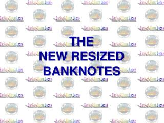 THE  NEW RESIZED BANKNOTES