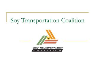Soy Transportation Coalition Overview The Transportation ...