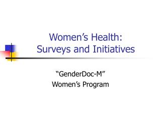 Women s Health: Surveys and Initiatives