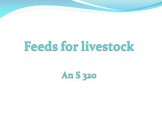 Feeds for livestock  An S 320
