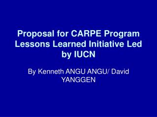Proposal for CARPE Program Lessons Learned Initiative Led by IUCN