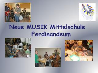 Neue MUSIK Mittelschule     Ferdinandeum