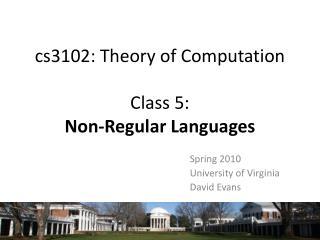 Cs3102: Theory of Computation  Class 5:  Non-Regular Languages