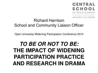 Richard Harrison School and Community Liaison Officer  Open University Widening Participation Conference 2010  TO BE OR