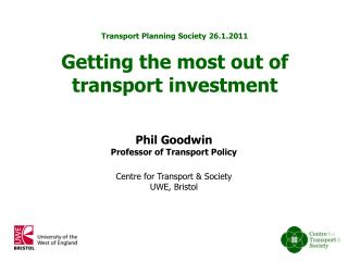 Phil Goodwin Professor of Transport Policy  Centre for Transport  Society UWE, Bristol