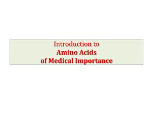 Introduction to  Amino Acids  of Medical Importance